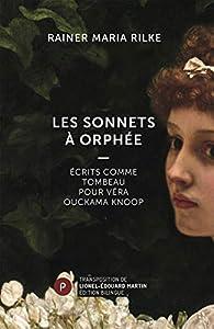 Les Sonnets à Orphée: Ecrits comme tombeau pour Véra Ouckama Knoop par Rainer Maria Rilke