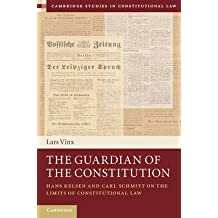 [(The Guardian of the Constitution : Hans Kelsen and Carl Schmitt on the Limits of Constitutional Law)] [Edited and translated by Lars Vinx] published on (February, 2015)