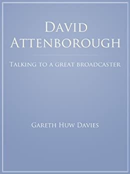 David Attenborough - Talking to a Great Broadcaster by [Davies, Gareth Huw ]