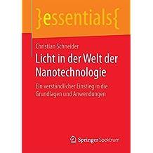 Licht in der Welt der Nanotechnologie : Ein verständlicher Einstieg in die Grundlagen und Anwendungen (essentials)