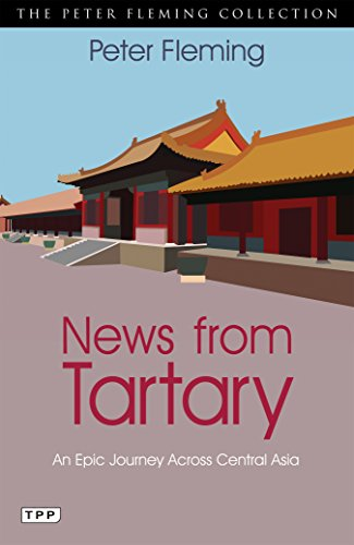 News from Tartary: An Epic Journey Across Central Asia (Peter Fleming Collection) (English Edition)