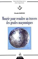 Mourir pour renaître au travers des grades maçonniques de Claude Darche