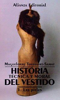 Historia técnica y moral del vestido. 1. Las pieles (El Libro De Bolsillo (Lb)) por Maguelonne Toussaint-Samat