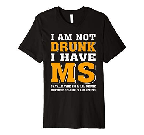I 'm Not Drunk I Have Multiple Sklerose T-Shirt