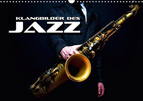 Preisvergleich Produktbild Klangbilder des Jazz (Wandkalender 2017 DIN A3 quer): Stimmungsvolle Entdeckungsreise durch die Welt des Jazz (Monatskalender, 14 Seiten ) (CALVENDO Kunst)