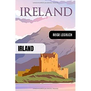Irland Reise Logbuch: Reisetagebuch Interaktiv zum Ausfüllen - Notizbuch mit Tagesplan Checklisten + 52 Reise Zitate - Journal Log Buch Zum Selberschreiben - Reiseorganizer Tagebuch für Urlaub
