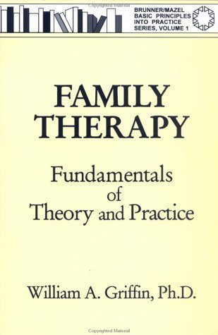 Family Therapy: Fundamentals Of Theory And Practice (Basic Principles into Practice) by Griffin, William A. published by Routledge (1994)