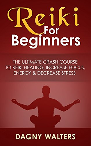 Reiki For Beginners: The Ultimate Crash Course To Reiki ...