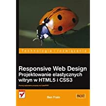 """Responsive Web Design Projektowanie Elastycznych Witryn W Html5 i Css3 - Ben Frain [KSIÄ""""ĹťKA]"""