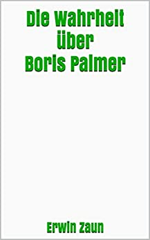 Die Wahrheit über Boris Palmer