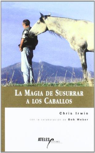 Magia de susurrar a los caballos, la por Chris Irwin