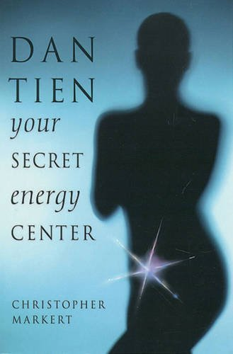 Dan-Tien: Your Secret Energy Center by Christopher J. Markert (1998-11-01)