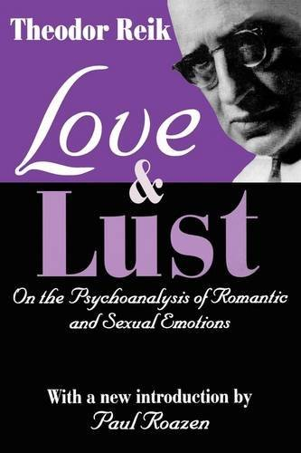 Love and Lust: On the Psychoanalysis of Romantic and Sexual Emotions by Theodor Reik (2002-10-11)