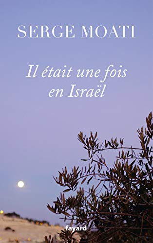 Il était une fois en Israël par Serge Moati
