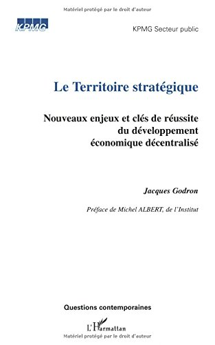 Le territoire stratégique. : Nouveaux enjeux et clés de réussite du développement économique décentralisé par Jacques Godron