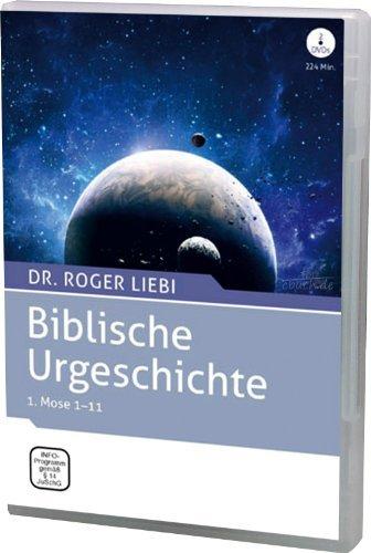 Biblische Urgeschichte - Vorträge von Roger Liebi über 1.Mose 1-11