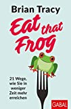 Eat that Frog: 21 Wege