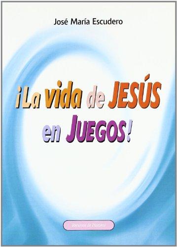 ¡La vida de Jesús en juegos!: Recursos y actividades para presentar a Jesús (Recursos de pastoral) por José María Escudero Fernández