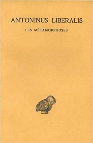 Antoninus Liberalis, Les Metamorphoses (Collection Des Universites de France Serie Grecque) par Liberalis Antoninus