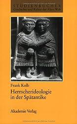 Herrscherideologie in der Spätantike (Studienbücher Geschichte und Kultur der Alten Welt)