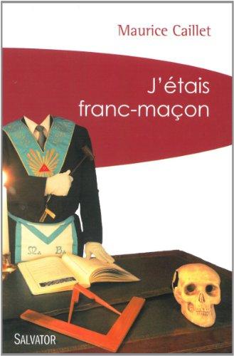 J'étais franc-maçon (poche) par Maurice Caillet