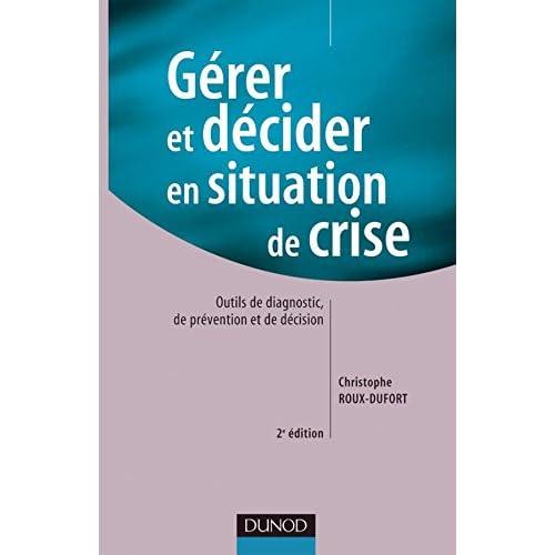 Gérer et décider en situation de crise - 2ème édition: Outils de diagnostic, de prévention et de décision