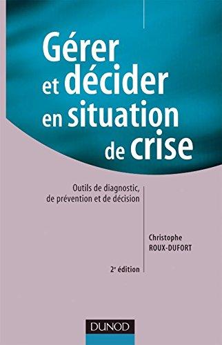 Gérer et décider en situation de crise - 2ème édition: Outils de diagnostic, de prévention et de décision par Christophe Roux-Dufort