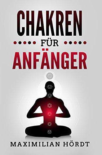 Chakren für Anfänger: Selbstheilung durch Chakren Meditation ...