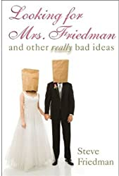 Looking for Mrs. Friedman: And Other Really Bad Ideas