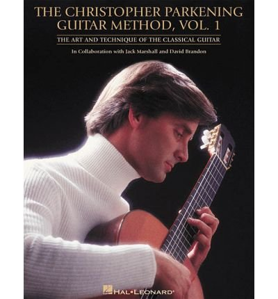 The Christopher Parkening Guitar Method: Vol. 1: The Art and Technique of the Classical Guitar (Paperback) - Common
