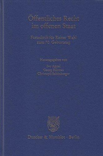 Ã-ffentliches Recht im offenen Staat.: Festschrift für Rainer Wahl zum 70. Geburtstag. (Schriften zum Ã-ffentlichen Recht) (2011-07-15)