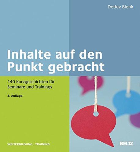 Inhalte auf den Punkt gebracht: 140 Kurzgeschichten für Seminare und Trainings (Beltz Weiterbildung / Fachbuch)