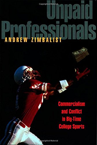 Unpaid Professionals: Commercialism and Conflict in Big-Time College Sports por Andrew Zimbalist