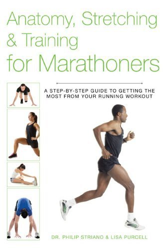 Anatomy, Stretching & Training for Marathoners: A Step-by-Step Guide to Getting the Most from Your Running Workout by Striano Dr., Philip, Purcell, Lisa (2014) Paperback