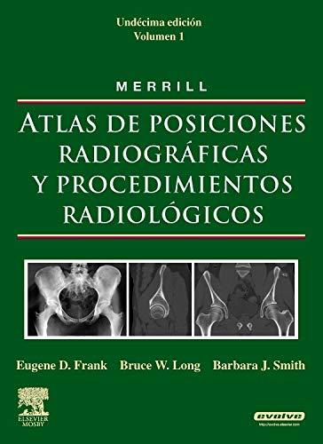 Merrill. Atlas De Posiciones Radiográficas Y Procedimientos Radiológicos - 3 Volúmenes, 11ª Edición
