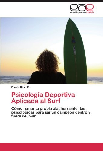 Psicolog??a Deportiva Aplicada al Surf: C??mo remar tu propia ola: herramientas psicol??gicas para ser un campe??n dentro y fuera del mar (Spanish Edition) by Dante Nieri R. (2012-03-14)