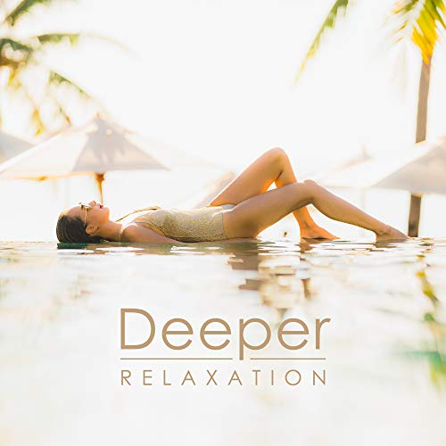 Deeper Relaxation...