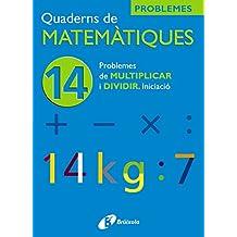 14 Problemes de multiplicar i dividir Iniciació (Català - Material Complementari - Quaderns De Matemàtiques)