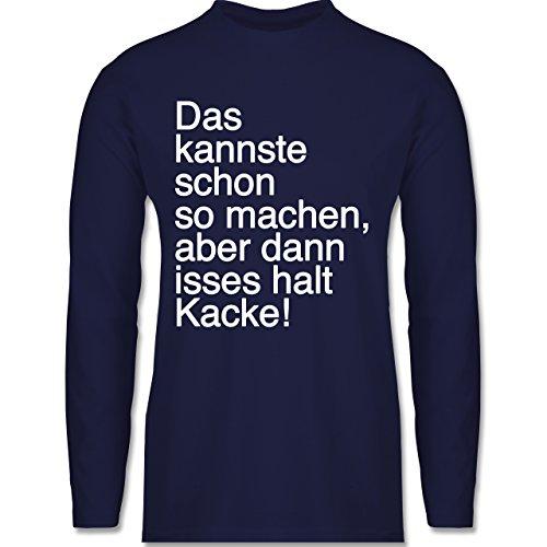 Shirtracer Statement Shirts - Das Kannste Schon So Machen aber dann Isses Halt Kacke - Herren Langarmshirt Navy Blau