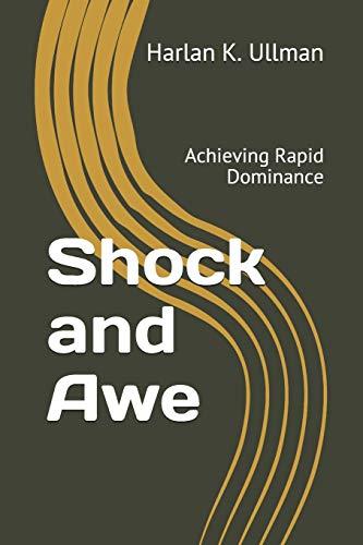 Shock and Awe: Achieving Rapid Dominance par Harlan K. Ullman