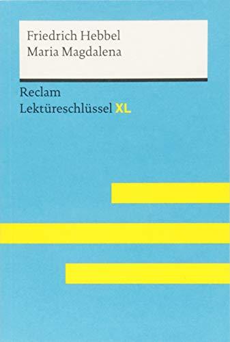 Maria Magdalena von Friedrich Hebbel: Lektüreschlüssel mit Inhaltsangabe, Interpretation,...