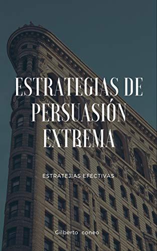 Estrategias de persuasión extrema: COMO  VENDER  MAS PERSUADIENDO (Spanish Edition)