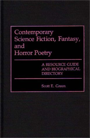 Contemporary Science Fiction, Fantasy, and Horror Poetry: A Resource Guide and Biographical Directory by Scott E. Green (1989-11-16)