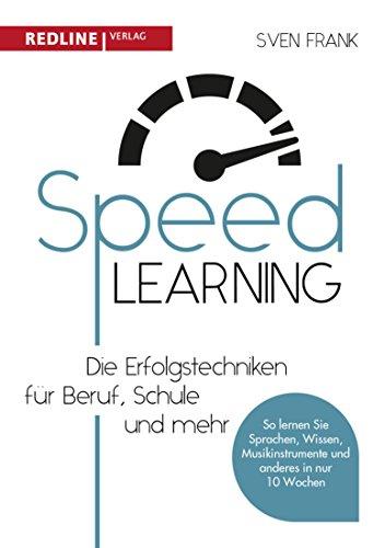 Speed Learning: Die Erfolgstechniken für Beruf, Schule und privat