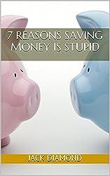 7 Reasons Saving Money Is Stupid (English Edition)