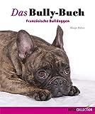 Das Bully-Buch: Französische Bulldoggen