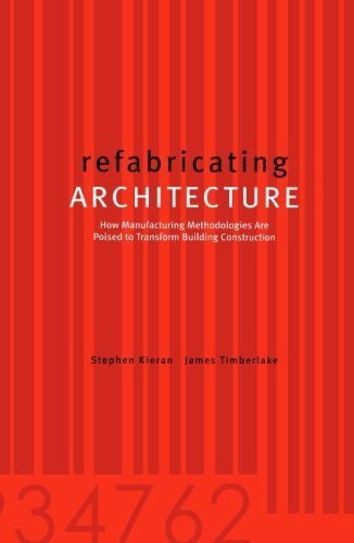 Refabricating Architecture: How Manufacturing Methodologies are Poised to Transform Building Construction by Kieran, Stephen, Timberlake, James (2003) Paperback par Stephen, Timberlake, James Kieran