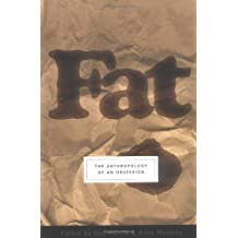 Fat: The Anthropology of an Obsession