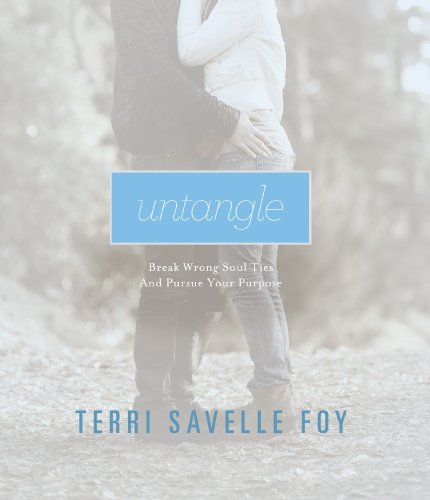 Untangle: Break wrong soul ties and pursue your purpose. (English Edition)