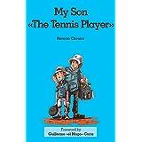 My Son  The Tennis Player: My Son the Tennis Player Guillermo Coria (English Edition)